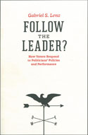 Follow the Leader? How Voters Respond to Politicians' Policies and Performance, by Gabriel S. Lenz. Copy-edited by John Elder.