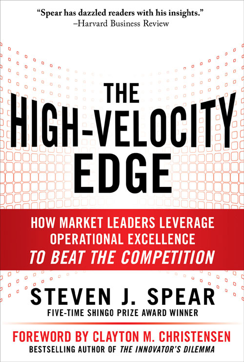 The High-Velocity Edge: How Market Leaders Leverage Operational Excellence to Beat the Competition, by Steven J. Spear. Copy-edited by John Elder.