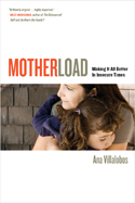 Motherload: Making It All Better in Insecure Times, by Ana Villalobos. Copy-edited by John Elder.