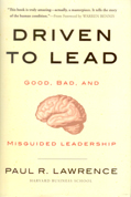 Driven to Lead: Good, Bad, and Misguided Leadership, by Paul R. Lawrence. Copy-edited by John Elder.