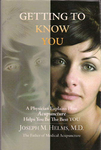 Getting to Know You: A Physician Explains How Acupuncture Helps You Be the Best You, by Joseph M. Helms, M.D. Copy-edited by John Elder.