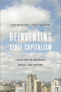 Reinventing State Capitalism: Leviathan in Business, Brazil and Beyond, by Aldo Musacchio and Sergio Lazzarini. Copy-edited by John Elder.