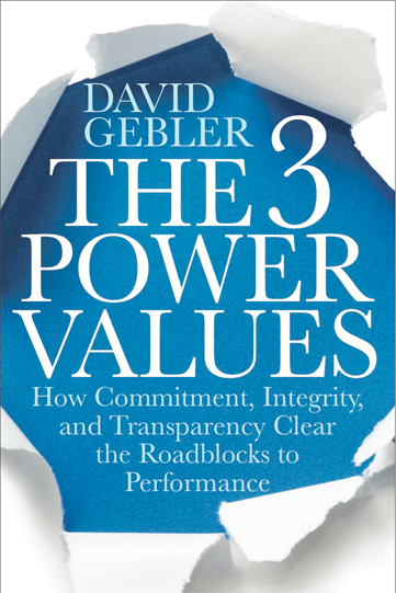 The 3 Power Values: How Commitment, Integrity, and Transparency Clear the Roadblocks to Performance, by David Gebler. Copy-edited by John Elder.